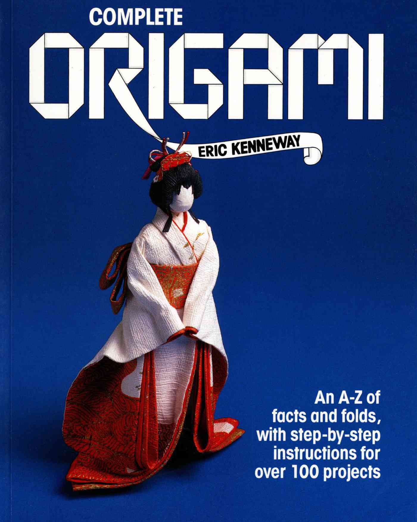 Complete Origami/an A-Z of Facts and Folds, With Step-By-Step Instructions for over 100 Projects By Kenneway, Eric