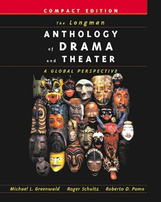 The Longman Anthology of Drama and Theater By Greenwald, Michael/ Schultz, Roger/ Pomo, Roberto Dario/ Dario Pomo, Roberto/ Longman (COR)