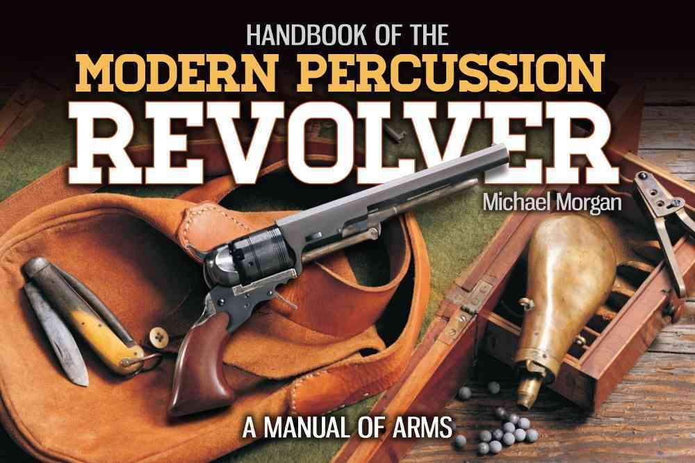 Handbook of Modern Percussion Revolvers By Morgan, Michael